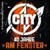 CITY - 40 Jahre Am Fenster - Das Jubiläum einer Hymne