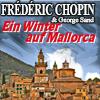 Ein Winter auf Mallorca - Frederic Chopin&George Sand | Vladimir Mogilevsky und Stefania Adomeit