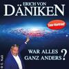Erich von Däniken: War alles ganz anders?