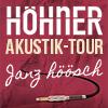 Höhner: Janz höösch - Akustik-Tour