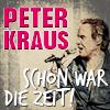 Peter Kraus: Schön war die Zeit! Die Kulthits der wilden 50er&60er