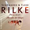 Schönherz&Fleer: Das Rilke Projekt - Melodie der Dinge