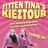 Die Comedy pur Tour - Kieztour mit Titten Tina
