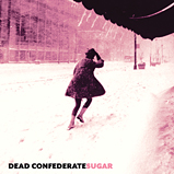 Dead Confederate - Sugar
