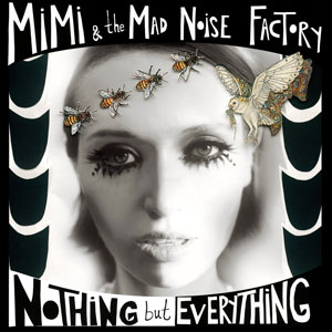 MiMi & The Mad Noise Factory - Nothing But Everything