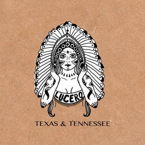 Lucero - Texas & Tennessee