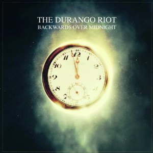 <br>The Durango Riot - Backwards Over Midnight