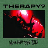 THERAPY? - We're Here To The End