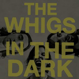 The Whigs - In The Dark