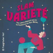 Slam Varieté - Frankfurter Hof Mainz