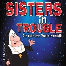 SISTERS IN TROUBLE - Die göttliche Musik-Komödie in BREMEN * FRITZ,