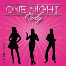 One Night Only - Die einmalige Nacht der Travestie in BREMEN * FRITZ,
