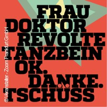 Revolte Tanzbein + Frau Doktor - Support: ok.danke.tschuess