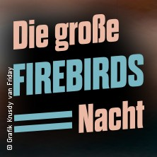 Die grosse Firebirds Nacht 2019