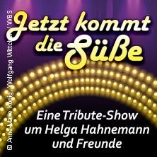 Jetzt kommt die Süße - Eine Tribute Show um Helga Hahnemann und Freunde