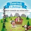Bayrisch für Anfänger - Comedy Dinner aus München