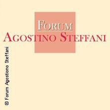 Karten für 3. Festwoche FORUM AGOSTINO STEFFANI in Hannover