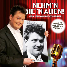 Karten für Nehm'n Sie 'n Alten! Die schönsten Lieder von Otto Reutter in Leipzig
