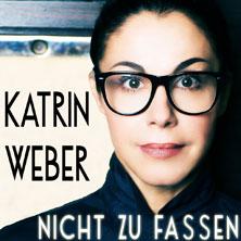 Katrin Weber: Nicht zu fassen - Kabarettabend in DELITZSCH * Bürgerhaus Delitzsch,