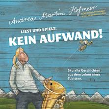 """Andreas Martin Hofmeir - """"Kein Aufwand"""""""
