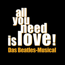 All you need is love - Das Beatles Musical