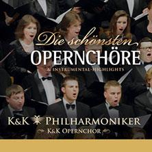 Die Schönsten Opernchöre - K&k Philharmoniker Und K&k Opernchor 2018 Tickets