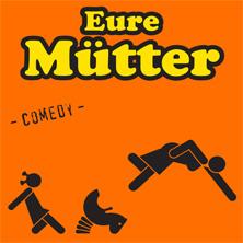 Eure Mütter: Das fette Stück fliegt wie 'ne Eins! in ULM * Roxy - Kultur in den Hallen,