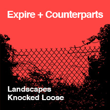 Expire + Counterparts | Landscapes, Knocked Loose