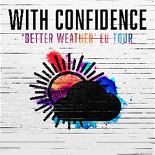 With Confidence: Better Weather EU Tour