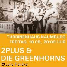 Karten für 2Plus & Die Greenhorns in Naumburg