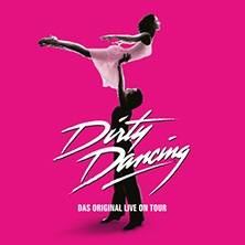 Karten für Dirty Dancing - Das Original Live On Tour in Esch/alzette / Luxembourg