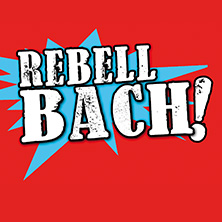 Rebell Bach! Tickets