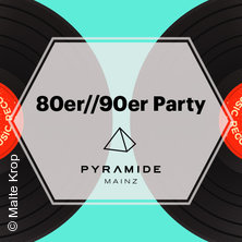 80er // 90er Party - Pyramide Mainz