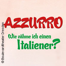 Azzurro - Wie zähme ich einen Italiener? - Boulevardtheater Dresden in DRESDEN * Boulevardtheater Dresden Großer Saal,
