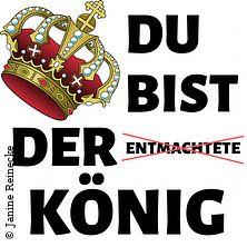 Du bist der (entmachtete) König -Entmachtet - aber nicht MACHTLOS in BREMEN * Kulturzentrum Schlachthof