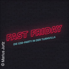 Fast Friday Ü30 Party - Turmvilla Bad Muskau