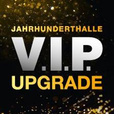 VIP Upgrade - Jahrhunderthalle Frankfurt