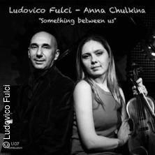 Ludovico Fulci & Anna Chulkina in BERLIN, 31.05.2018 - Tickets -