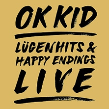 OK KID - Lügenhits & Happy Endings Tour
