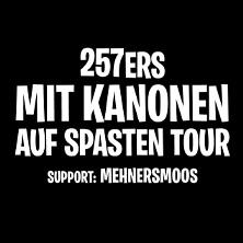 257ers - mit Kanonen auf Spasten Tour + Support: Mehnersmoos