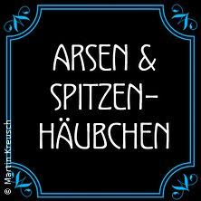 Arsen & Spitzenhäubchen - Dinnertheater in LIEBSTEDT * Ordensburg Liebstedt,