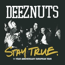 Deez Nuts -  Stay True 11 Year Anniversary