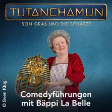 TUTANCHAMUN – Comedyführung mit Bäppi La Belle