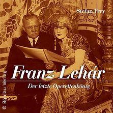 Franz Lehár: der letzte Operettenkönig - Lesung mit Stefan Frey