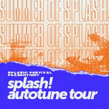 Summer of Splash! - Autotune Tour presented by GIZEH