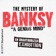The Mystery Of Banksy - A Genius Mind | Flextickets/Geschenktickets